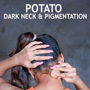 POTATO FOR DARK NECK & PIGMENTATION