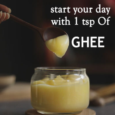START YOUR DAY WITH A TEASPOON OF GHEE ON AN EMPTY STOMACH